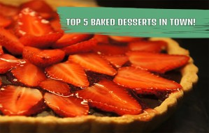 TOP 5 BAKED DESSERTS IN TOWN!