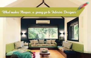 What makes Noopur a young, go-to Interior Designer?