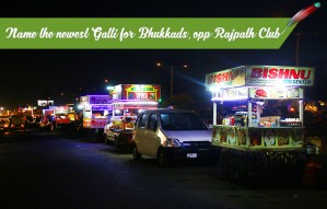 NAME THE NEWEST GALLI FOR BHUKKADS, opposite Rajpath Club!