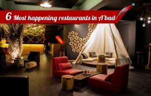 6 most Happening Restaurants in Ahmedabad