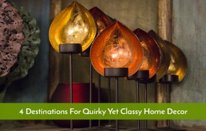 4 Destinations for Quirky Yet Classy Home Decor Pieces!