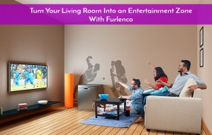 Turn your Living Room into an Entertainment Zone!