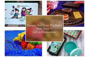 Pamper your Sister this Rakhi with these 9 Gifting Options!