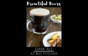 Brewtiful Beers: Dark Ale at Big Pitcher
