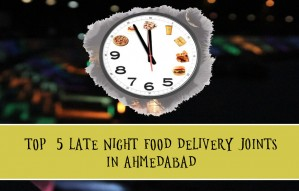 TOP 5 LATE NIGHT FOOD DELIVERY JOINTS IN AHMEDABAD