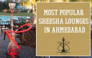 MOST POPULAR SHEESHA LOUNGES IN AHMEDABAD