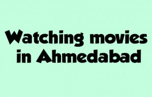 Watching movies in Ahmedabad