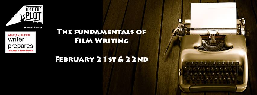 Anupam Kher's Writer Prepares presents in Association with Lost the Plot: Fundamentals of Film Writing