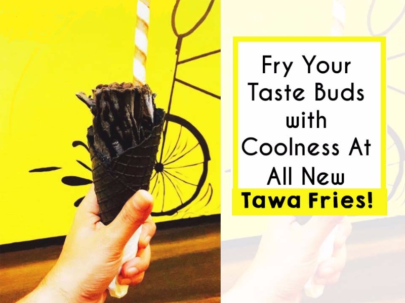 Fry Your Taste Buds with Coolness at All New Tawa Fries!